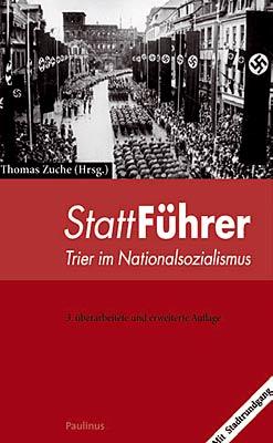 Dieser StattFührer versorgt den Leser mit allem wissenswerten zum Thema Nationalsozialismus in Trier