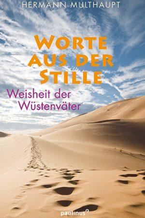 Worte aus der Stille - Weisheit der Wüstenväter