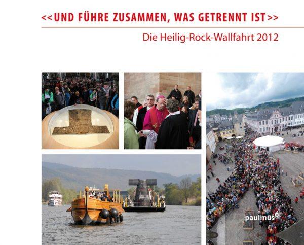 """Ein Buch über die Heilig-Rock-Wallfahrt 2012 das zeigt wie weitgehend ihr Motto """"Und führe zusammen was getrennt ist"""" tatsächlich zutreffend war."""