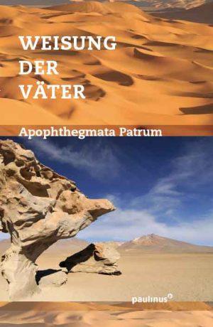 Die Weisung der Väter ist eine Sammlung an Aussprüchen und Weisheiten der Wüstenväter, zu unserer Besinnung