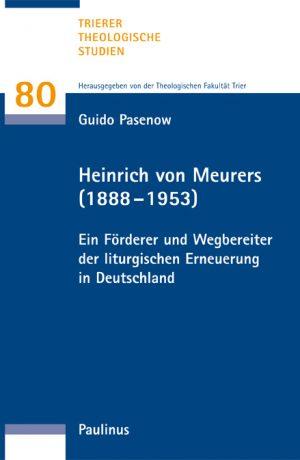 Ein Blick auf Heinrich von Meurer und wie er Trier zum pastoralliturgischen Zentrum gemacht hat