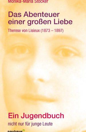 Das Abenteuer einer großen Liebe (Therese von Lisieux 1873-1897)