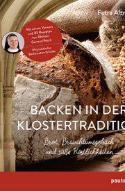 Backen in der Klostertradition - 85 bisher unveröffentlichte herzhafte und süße Rezepte aus dem Kloster