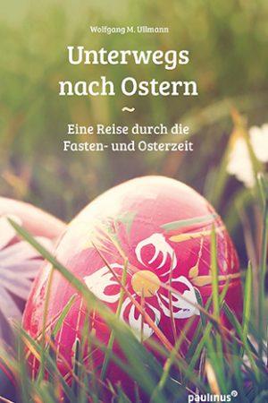Unterwegs nach Ostern - Gedanken und Gedichte zur Besinnung auf die Osterbotschaft