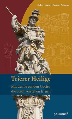 Trierer Heilige - Mit den Freunden Gottes die Stadt verstehen lernen