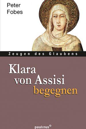 Zeugen des Glaubens: Klara von Assisi begegnen