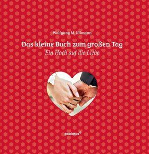 Das kleine Buch zum großen Tag - Ein Hoch auf die Liebe - Hochzeitsgeschenkbuch
