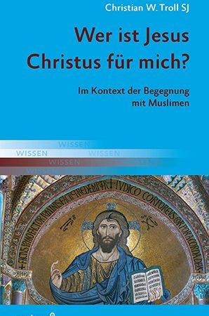 Wer ist Jesus Christus für mich? Im Kontext der Begegnung mit Muslimen