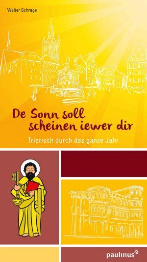 """Schrage """"De Sonn soll scheinen iewer dir"""" Trierisch durch das Jahr"""