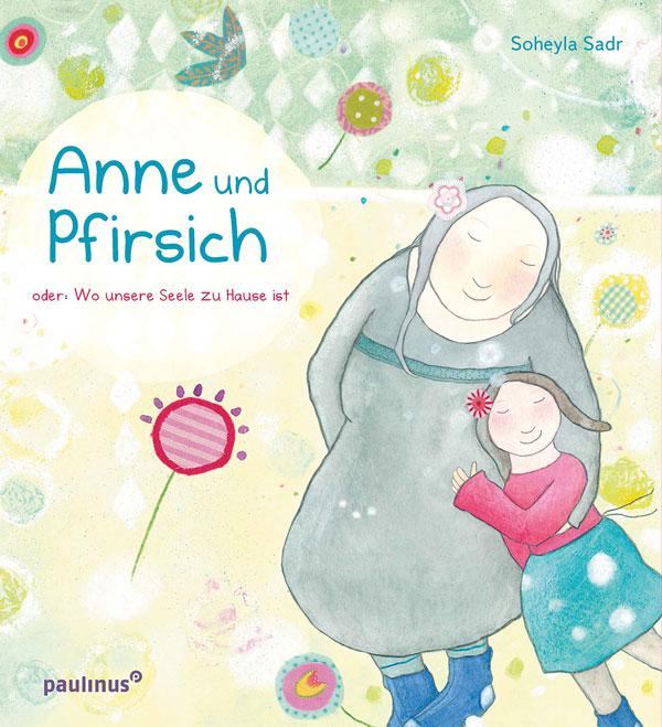 Anne und Pfirsich - Oder wo unsere Seele zu Hause ist - Soheyla Sadr