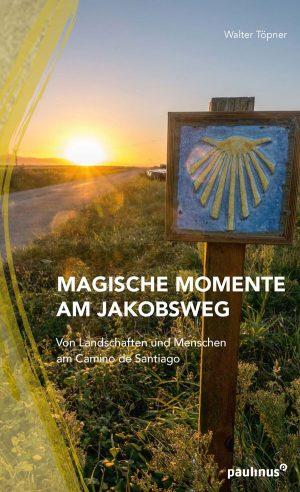Magische Momente Am Jakobsweg - Walter Töpner
