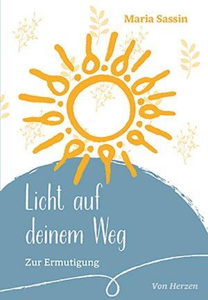 Licht auf deinem Weg - Maria Sassin - Zur Ermutigung
